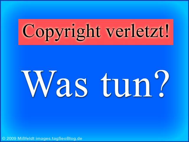 Urheberrecht - Was tun bei entsprechender Verletzung des Copyrights?