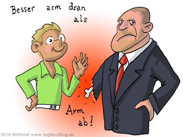 Besser arm dran als Arm ab!