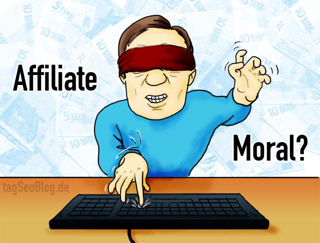 Affiliate und Moral - zwei voneinander unabhängige Dinge?