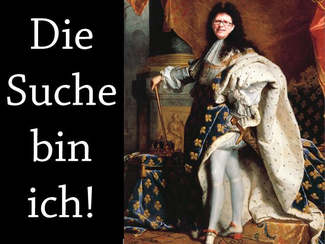 """Die Suche bin ich! (Montage auf Basis eine Portraits von Ludig XIV, der absolutistisch formulierte: """"Der Staat bin ich!"""")"""