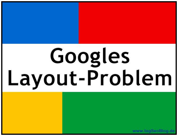 Googles Layout-Problem