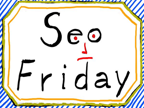 Seo Friday - Idee, Konzept, Regeln, Themen. Wer hat Lust...